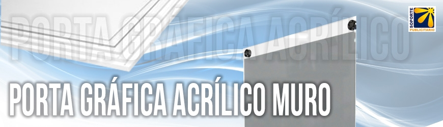 PORTA GRÁFICAS ACRILICO MURO